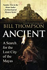 Ancient: A Search for the Lost City of the Mayas (Brian Sadler Archaeological Mystery Series Book 2) Kindle Edition