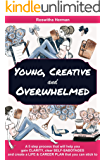 Young, Creative and Overwhelmed: A 5 step process that will help you gain clarity, clear self-sabotages and create a life & career plan that you can stick to (English Edition)