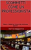 SCOMMETTI COME UN PROFESSIONISTA: Sistemi e Metodi per vincere alle scommesse sportive