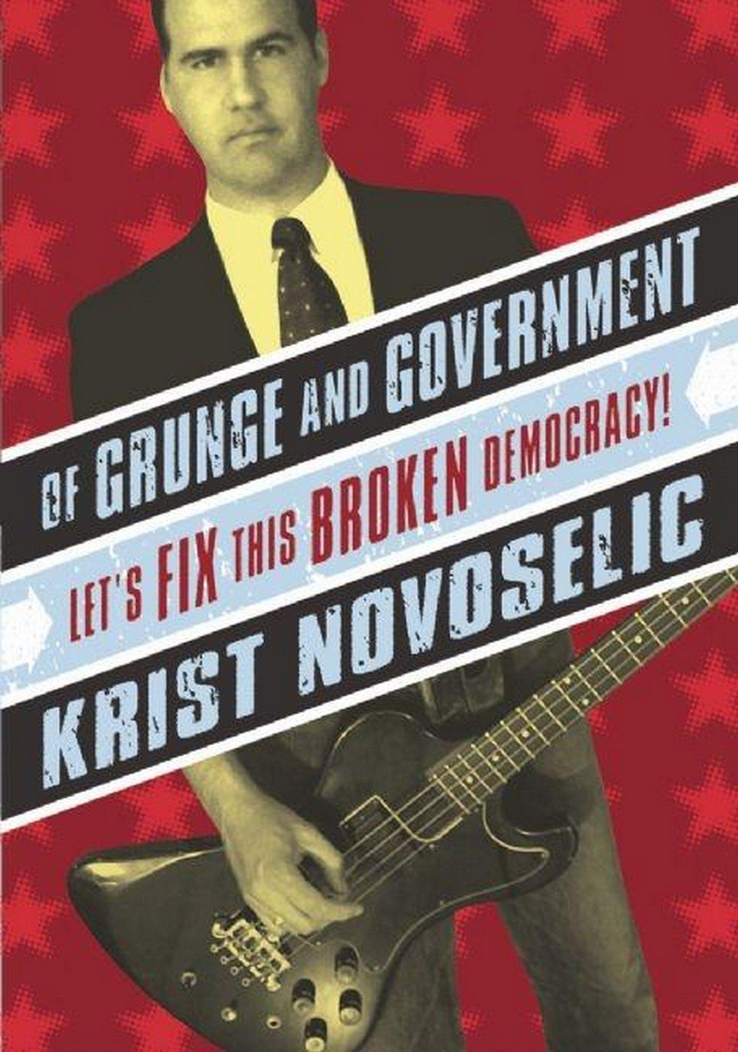 Of Grunge & Government: Let's Fix This Broken Democracy! pdf epub