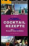 COCKTAIL Rezepte , Besten Rezepte, lecker und einfach für jede Jahreszeit: ICH WILL - DIE MAGIE DER COCKTAILS - 66 Rezepte zum verlieben