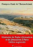 Itinéraire de Paris à Jérusalem et de Jérusalem à Paris (Nouvelle édition augmentée)