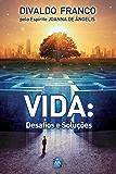 Vida: Desafios e Soluções (Série Psicologica Joanna de Ângelis)