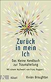 Zurück in mein Ich: Das kleine Handbuch zur Traumaheilung Mit einem Nachwort von Franz Ruppert (German Edition)