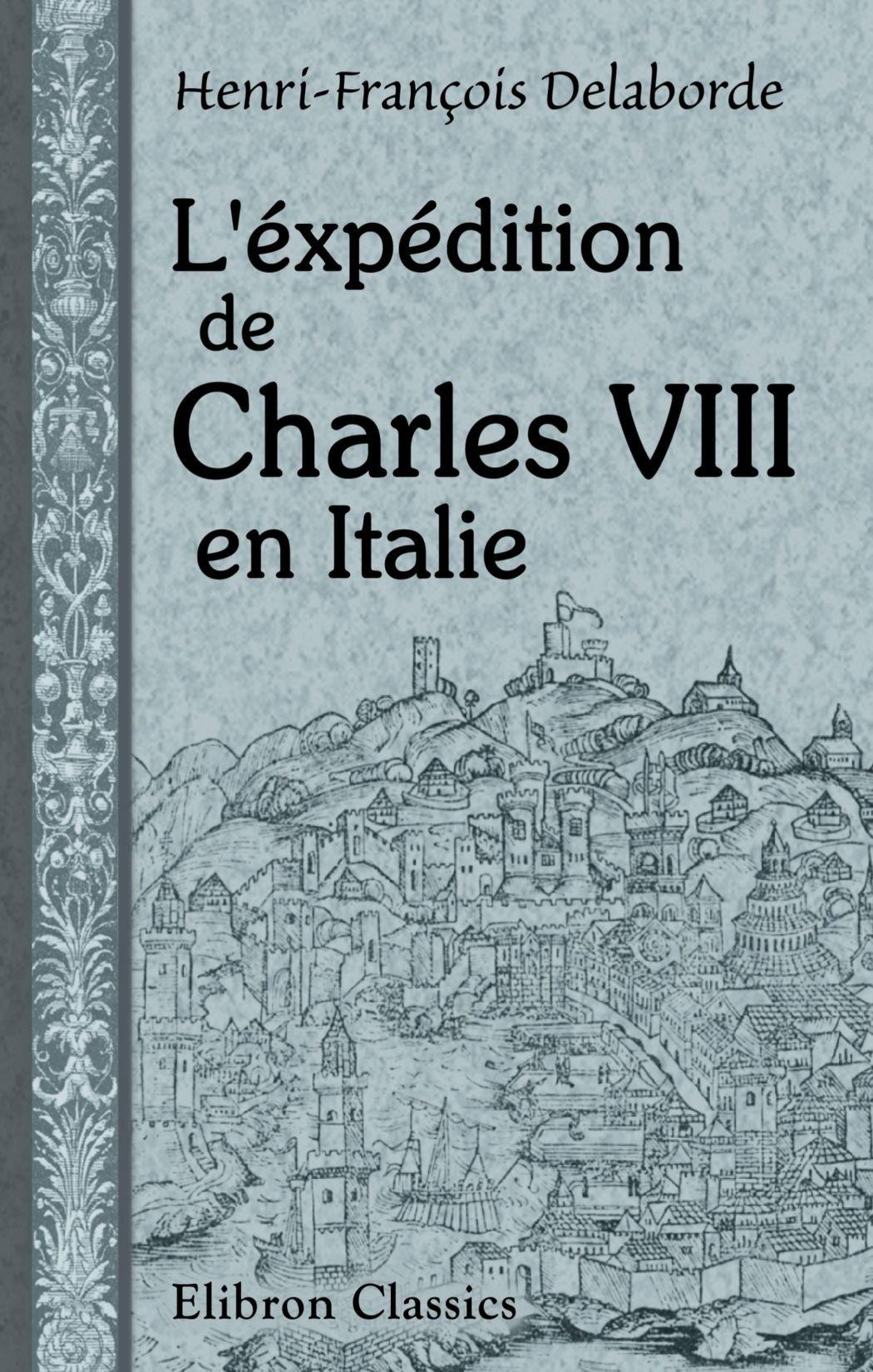 vente de sortie incroyable sélection où puis je acheter L'expedition de Charles VIII en Italie: Histoire ...