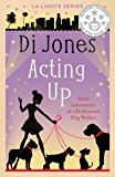 Acting Up: More Adventures of a Hollywood Dog Walker  (LA Lights Book 3)