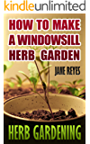 Herb Gardening: How To Make A Windowsill Herb Garden