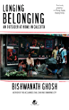 LONGING BELONGING AN OUTSIDER AT HOME IN CALCUTTA