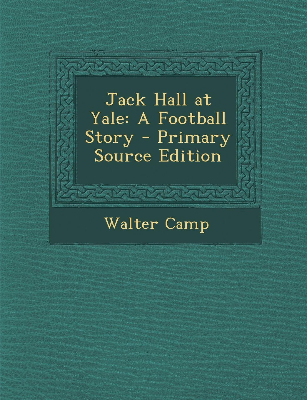 Jack Hall at Yale: A Football Story - Primary Source Edition pdf epub