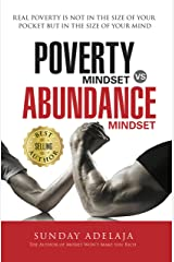 Poverty Mindset Vs Abundance Mindset: Real poverty is not in the size of your pocket but in the size of your mind Kindle Edition