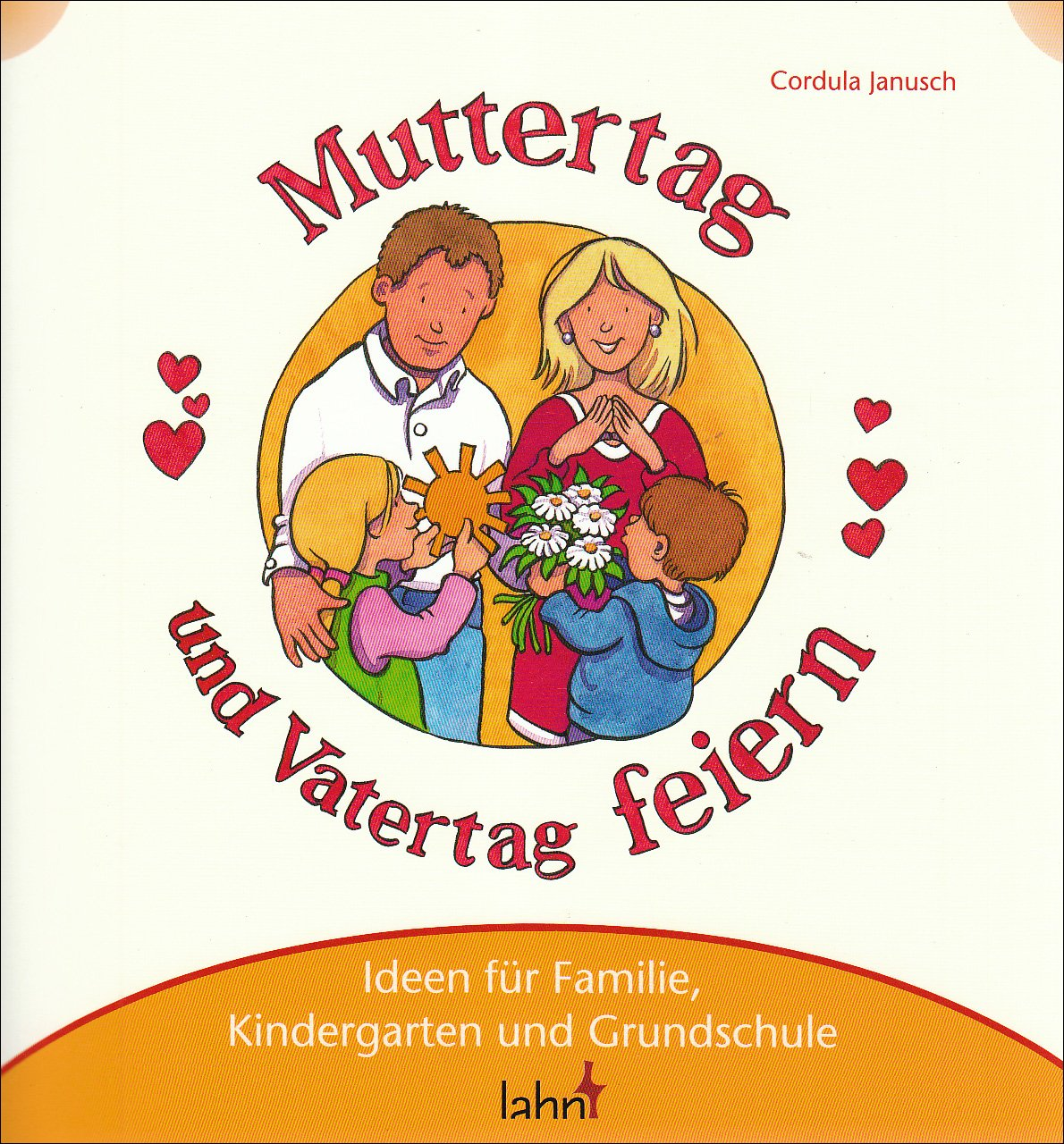 Mit Kindern Muttertag und Vatertag feiern: Ideen für Familie, Kindergarten und Grundschule