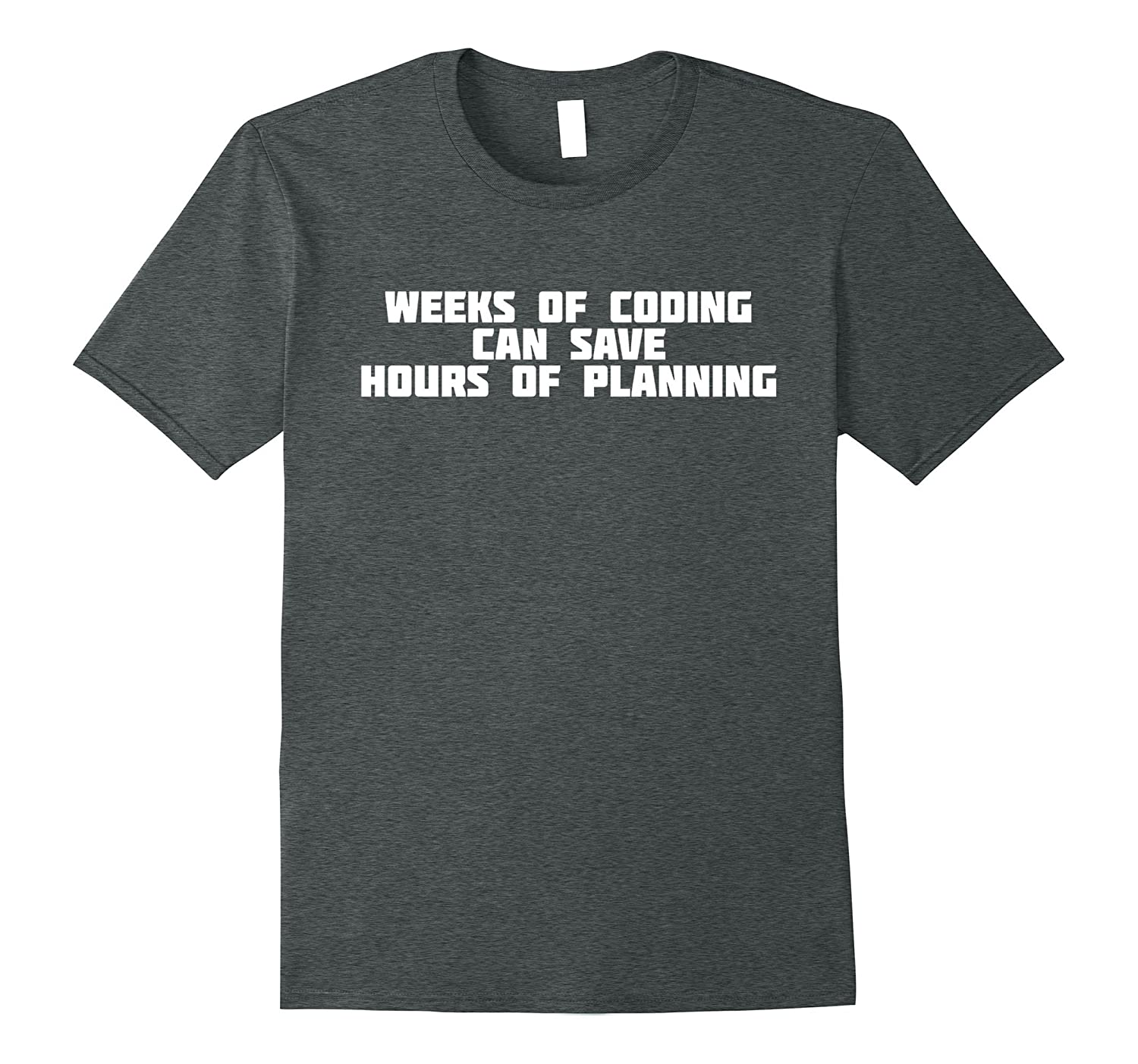 Weeks Of Coding Can Save Hours Of Planning | T-Shirt-TH