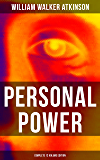 PERSONAL POWER (Complete 12 Volume Edition): Development, Cultivation & Manifestation of Personal Powers: Creative - Your Constructive Forces, Desire - ... Fount, Positive Individuality and more