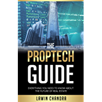 THE PROPTECH GUIDE: EVERYTHING YOU NEED TO KNOW ABOUT THE FUTURE OF REAL ESTATE