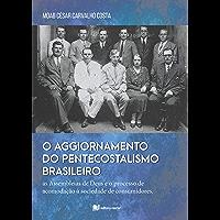 O aggiornamento do pentecostalismo brasileiro - Moab César Carvalho Costa: As Assembleias de Deus e o processo de…