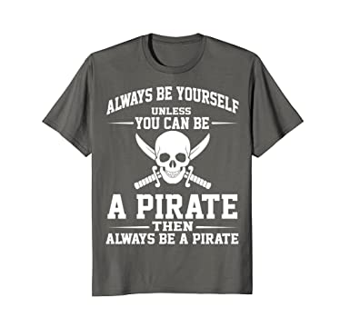 Amazon always be yourself unless you can be a pirate t shirt mens always be yourself unless you can be a pirate t shirt gift 2xl asphalt solutioingenieria Choice Image