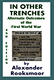 In Other Trenches: Alternate Outcomes of the First World War