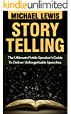 Storytelling: The Ultimate Public Speaker's Guide To Deliver Unforgettable Speeches (Storytelling secrets, Ted talks, Public Speaking, Presentation skills) (English Edition)