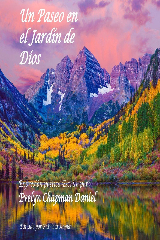 Un Paseo en el Jardin de Dios: Expresion poetica Escrito por Evelyn Chapman Daniel: Amazon.es: Chapman Daniel, Evelyn, Komar, Patricia: Libros