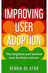 Improving User Adoption: The forgotten part behind your business success Kindle Edition