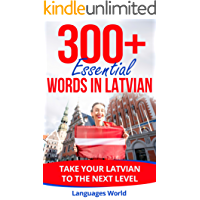 Learn Latvian: 300+ Essential Words In Latvian - Learn Words Spoken In Everyday Latvia (Speak Latvian, Latvia, Fluent, Latvian Language): Forget pointless ... Improve your vocabulary (English Edition)