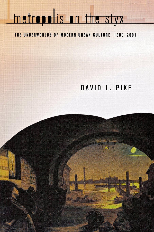 Metropolis on the Styx: The Underworlds of Modern Urban Culture, 1800–2001 ebook