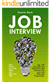 Job Interview: Top 100 Job Interview Questions and Answers for your Job Interview Preparation; Get Hired Fast with these Job Interview Tips