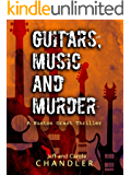 Guitars, Music and Murder: A Huston Grant Thriller (Huston Grant Thrillers Book 1)