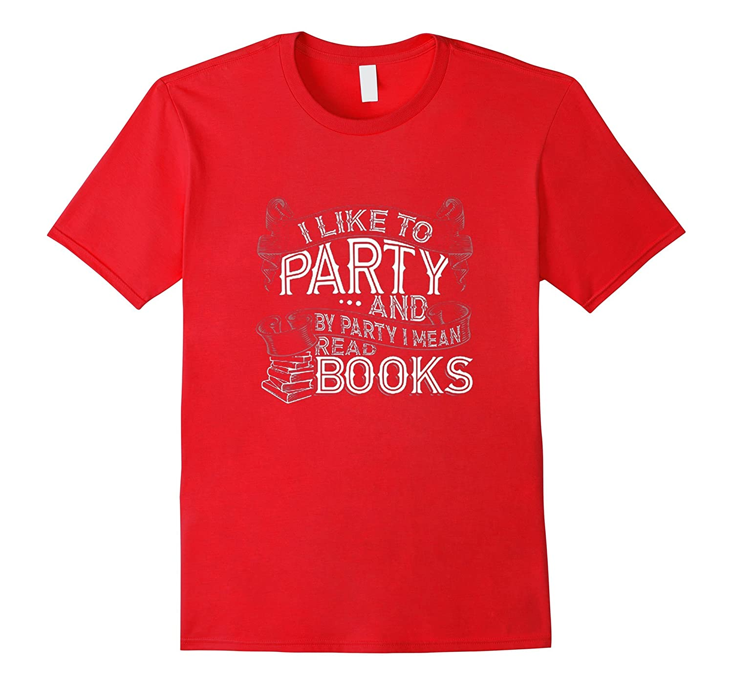 I Like To Party Read Books T-Shirt-CL