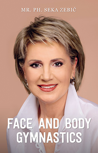 Face and body gymnastics: Face fitness and how to stop ageing with natural facelift