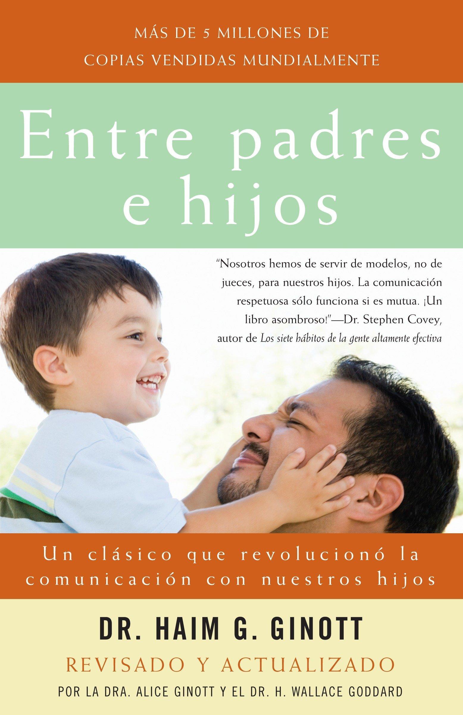 Entre padres e hijos: Un clásico que  revoluciono la comunicacion con nuestros hijos (Spanish Edition) ebook