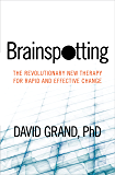 Brainspotting: The Revolutionary New Therapy for Rapid and Effective Change