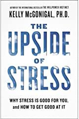 The Upside of Stress: Why Stress Is Good for You, and How to Get Good at It Kindle Edition