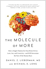 The Molecule of More: How a Single Chemical in Your Brain Drives Love, Sex, and Creativity—and Will Determine the Fate of the Human Race Kindle Edition