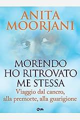 Morendo ho ritrovato me stessa (Psicologia e crescita personale) (Italian Edition)