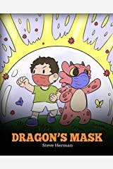 Dragon's Mask: A Cute Children's Story to Teach Kids the Importance of Wearing Masks to Help Prevent the Spread of Germs and Viruses. (My Dragon Books Book 38) Kindle Edition