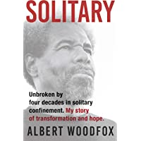 Solitary: Unbroken by Four Decades in Solitary Confinement: My Story ofTransformation and Hope
