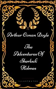 The Adventures Of Sherlock Holmes: By Sir Arthur Conan Doyle - Illustrated (English Edition)