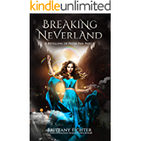 Breaking Neverland: A Retelling of Peter Pan, Part II (The Classical Kingdoms Collection Book 9)