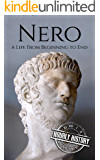 Nero: A Life From Beginning to End (Roman Emperors: Julio-Claudian Dynasty Book 5)