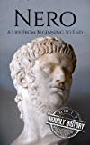 Nero: A Life From Beginning to End (Roman Emperors: Julio-Claudian Dynasty Book 5) (English Edition)