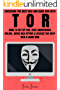 Tor: Accessing The Deep Web & Dark Web With Tor: How To Set Up Tor, Stay Anonymous Online, Avoid NSA Spying & Access The Deep Web & Dark Web (Tor, Tor ... anonymity, Hacking, IP Address, Privacy)