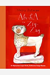 Ah-Ha to Zig-Zag: 31 Objects from Cooper Hewitt, Smithsonian Design Museum Kindle Edition