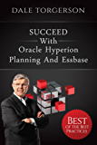 SUCCEED with Oracle Hyperion Planning and Essbase: Best of the Best Practices