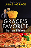 Grace's Favorite Italian Dishes: Based on the Novel Arms of Grace