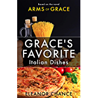 Grace's Favorite Italian Dishes: Based on the Novel Arms of Grace (English Edition)