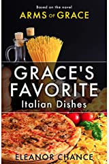 Grace's Favorite Italian Dishes: Based on the Novel Arms of Grace Kindle Edition