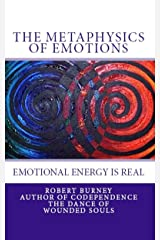 The Metaphysics of Emotions -  emotional energy is real (The Law of Attraction -  Misunderstood & Misinterpreted Book 2) Kindle Edition