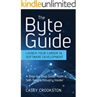 The Byte Guide: Launch Your Career in Software Development. A Step-by-Step Guide From a Self-Taught Industry Insider.