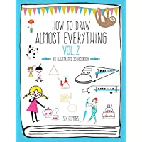How to Draw Almost Everything Volume 2: An Illustrated Sourcebook